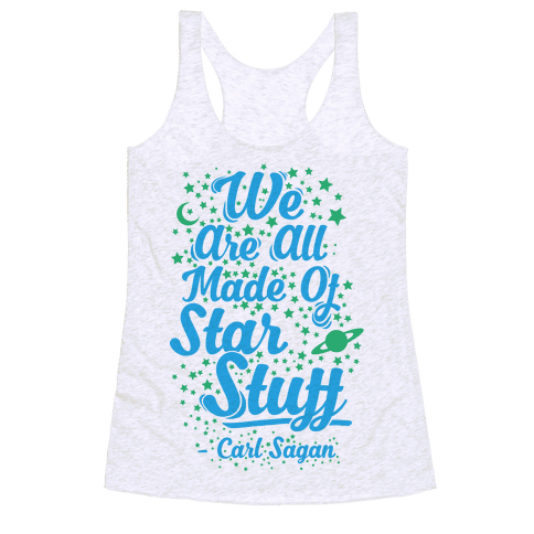We Are Made Of Starstuff Carl Sagan Quote Racerback Tank Top
