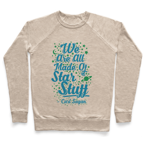 We Are Made Of Starstuff Carl Sagan Quote Pullover