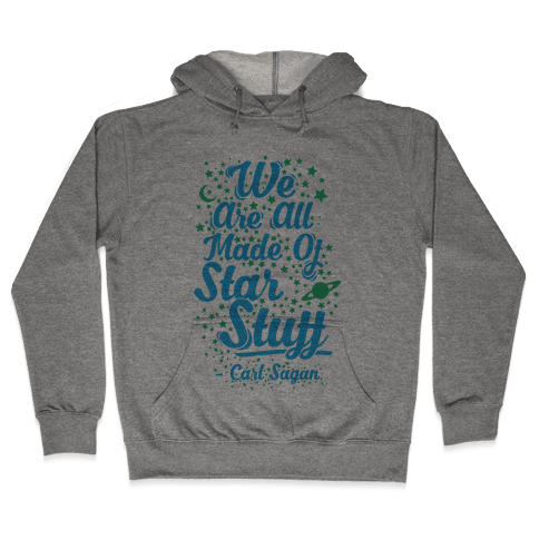 We Are Made Of Starstuff Carl Sagan Quote Hooded Sweatshirt