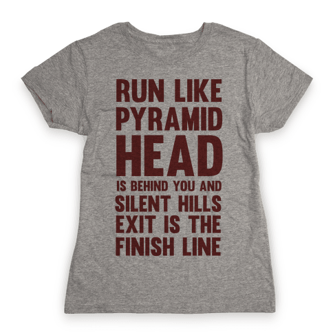 Run Like Pyramid Head Is Behind You And Silent Hills Exist Is The Finish Line Womens T-Shirt