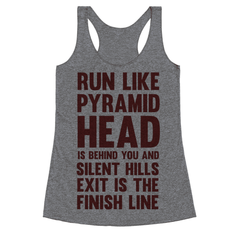 Run Like Pyramid Head Is Behind You And Silent Hills Exist Is The Finish Line Racerback Tank Top