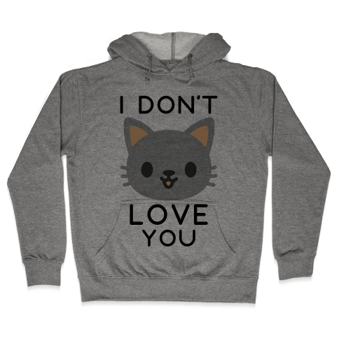I Don't Love You Hooded Sweatshirt