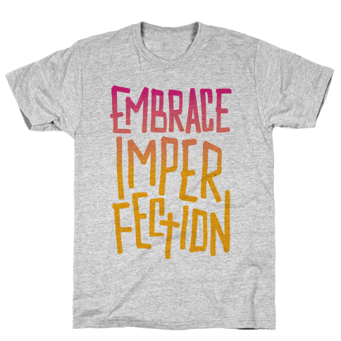 Embrace Imperfection Mens T-Shirt