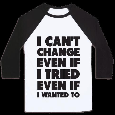 I Can't Change Baseball Tee