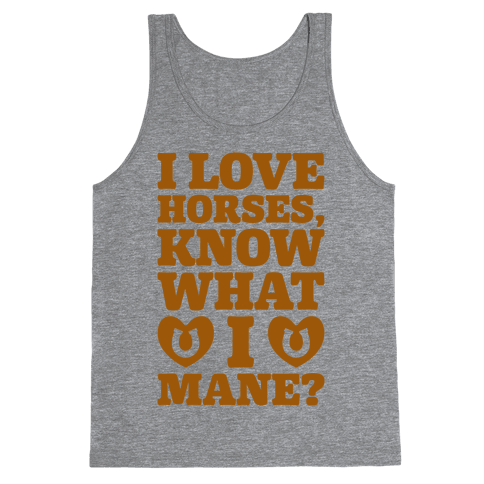 I Love Horses Know What I Mane Tank Top
