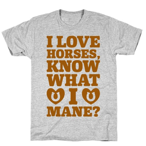 I Love Horses Know What I Mane T-Shirt