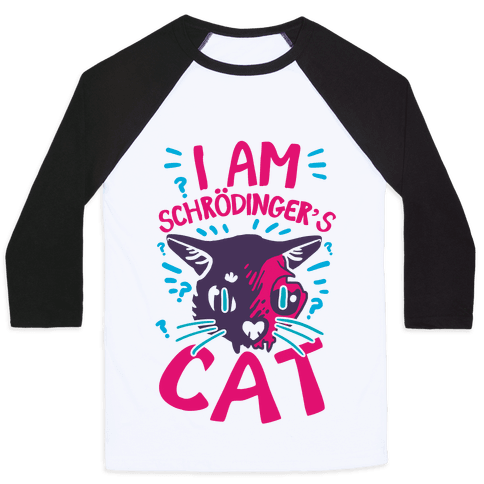 I Am Schrodinger's Cat Baseball Tee