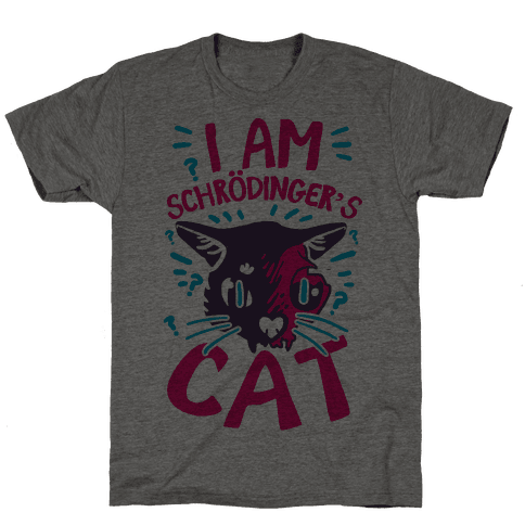 I Am Schrodinger's Cat Mens T-Shirt