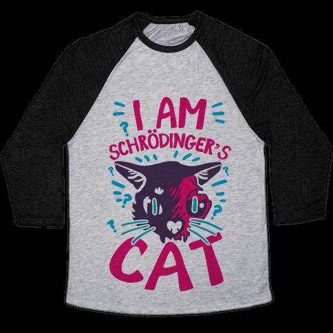 I Am Schrodinger's Cat Baseball Tee