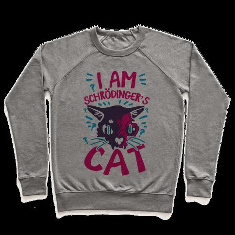 I Am Schrodinger's Cat Pullover