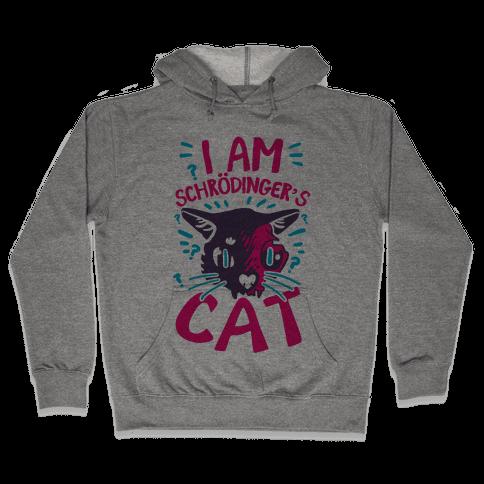 I Am Schrodinger's Cat Hooded Sweatshirt