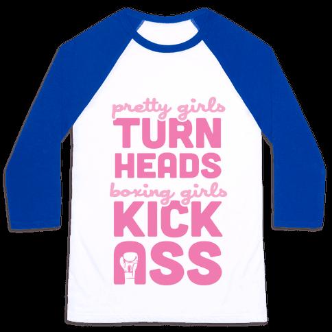 Pretty Girls Turn Heads, Boxing Girls Kick Ass Baseball Tee