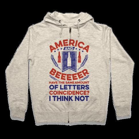 America and Beeeeer Have the Same Number of Letters Zip Hoodie