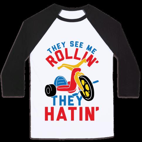 They See Me Rollin' Big Wheel Baseball Tee