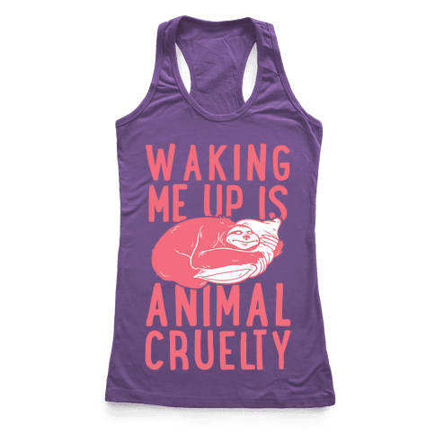 Waking Me Up Is Animal Cruelty Racerback Tank Top