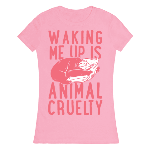 Waking Me Up Is Animal Cruelty Womens T-Shirt