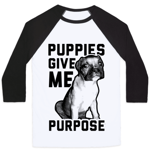 Puppies Give Me Purpose Baseball Tee