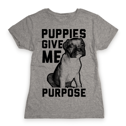 Puppies Give Me Purpose Womens T-Shirt