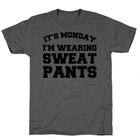 It's Monday I'm Wearing Sweatpants T-Shirt