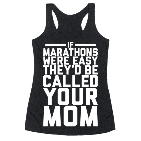 If Marathons Were Easy Racerback Tank Top