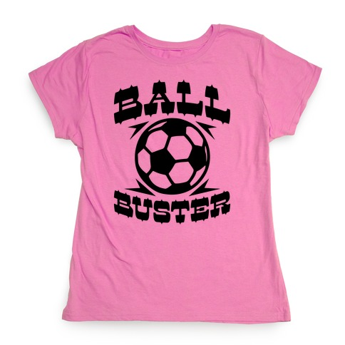 Ball Buster (Soccer) Womens T-Shirt