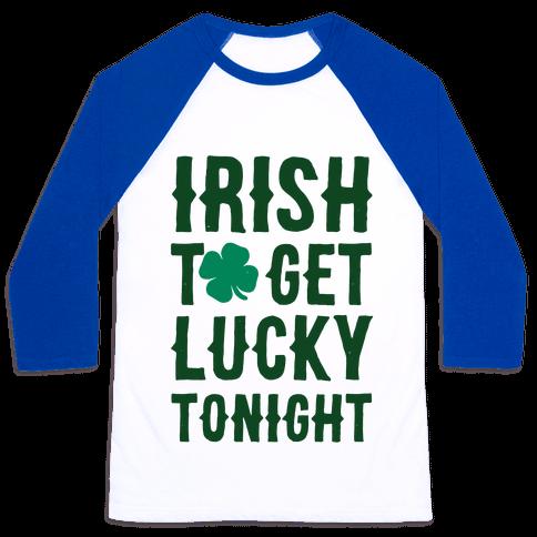 Irish To Get Lucky Tonight Baseball Tee