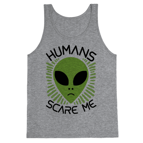 Humans Scare Me Tank Top
