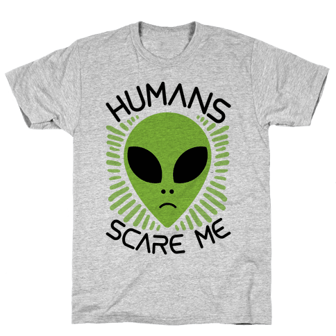 Humans Scare Me Mens T-Shirt