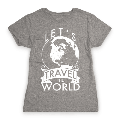 Let's Travel the World Womens T-Shirt