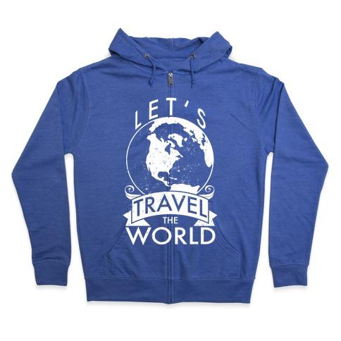 Let's Travel the World Zip Hoodie