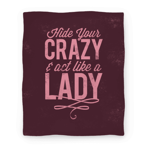 Hide Your Crazy & Act Like A Lady Blanket (Rose) Blanket