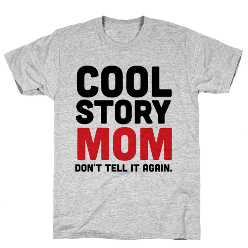 Cool Story Mom Mens T-Shirt