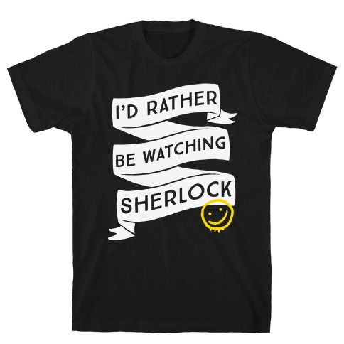 I'd Rather Be Watching Sherlock T-Shirt