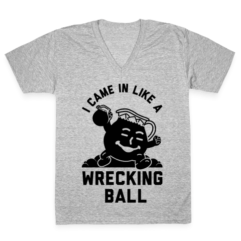 I Came In Like a Wrecking Ball V-Neck Tee Shirt