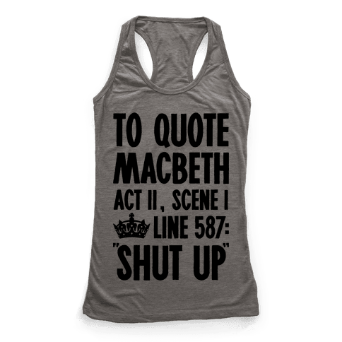 To Quote Macbeth Shut Up Racerback Tank Top