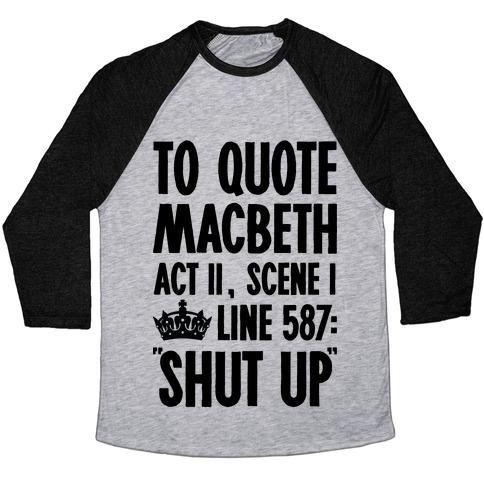 To Quote Macbeth Shut Up Baseball Tee