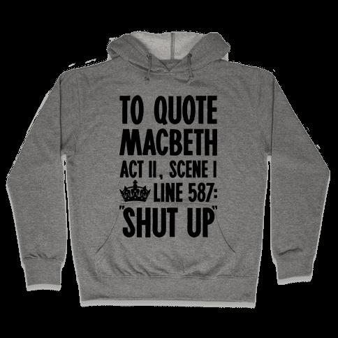 To Quote Macbeth Shut Up Hooded Sweatshirt