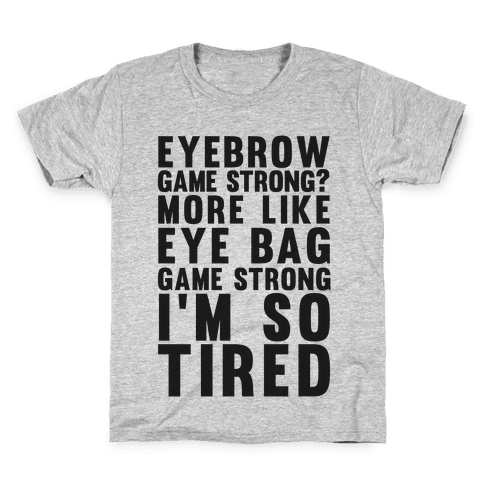Eyebrow game strong? More Like Eye bag Game Strong I'm So Tired Kids T-Shirt