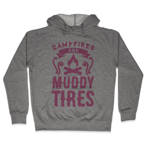 Campfires And Muddy Tires Hooded Sweatshirt