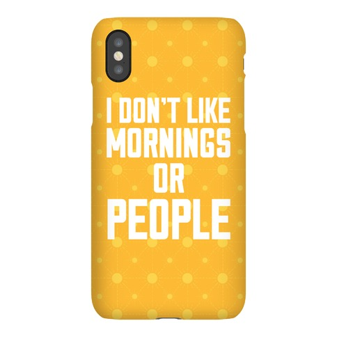 I Don't Like Mornings or People Phone Case