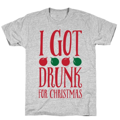 I Got Drunk For Christmas T-Shirt