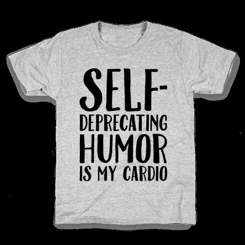 Self-Deprecating Humor Is My Cardio Kids T-Shirt