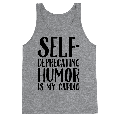 Self-Deprecating Humor Is My Cardio Tank Top