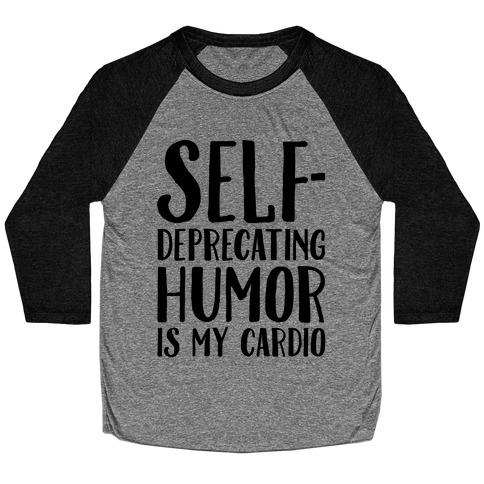 Self-Deprecating Humor Is My Cardio Baseball Tee