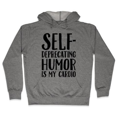 Self-Deprecating Humor Is My Cardio Hooded Sweatshirt