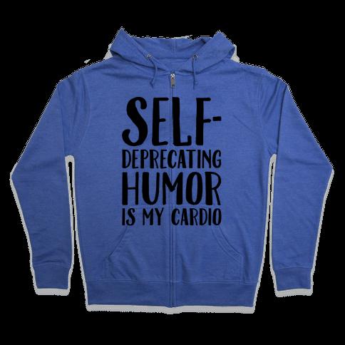 Self-Deprecating Humor Is My Cardio Zip Hoodie