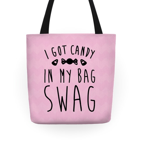 I Got Candy In My Bag Swag Parody Tote