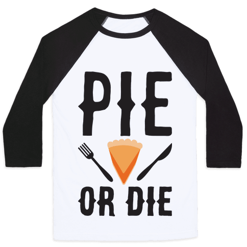 Pie or Die Baseball Tee