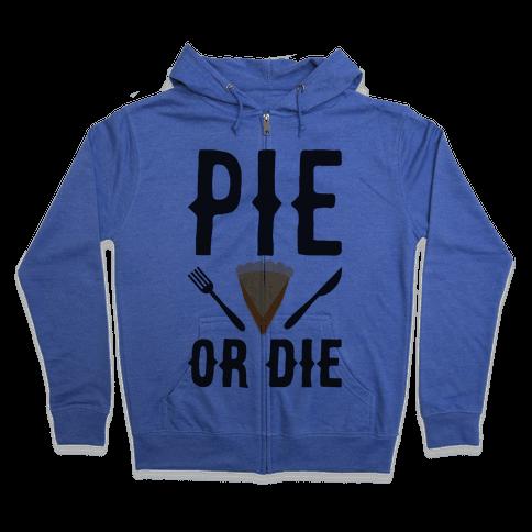 Pie or Die Zip Hoodie