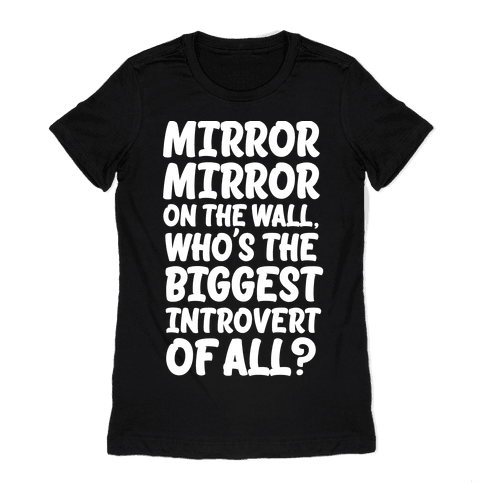 Who's the biggest introvert of all? Womens T-Shirt